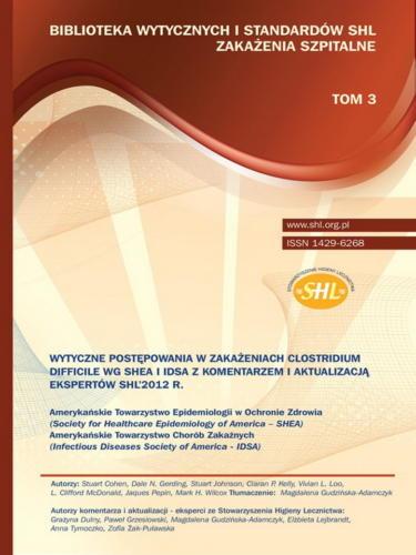 Wytyczne postępowania w zakażeniach Clostridium Difficile wg. SHEA i IDSA z komentarzem i aktualizacją ekspertów SHL 2012r.